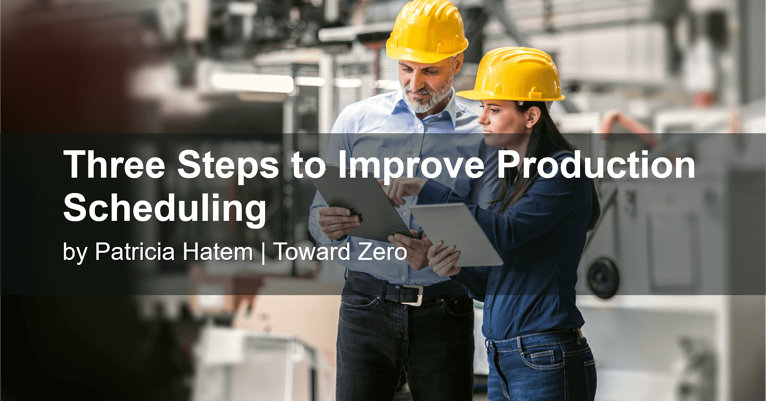 Three Steps to Improve Production Scheduling