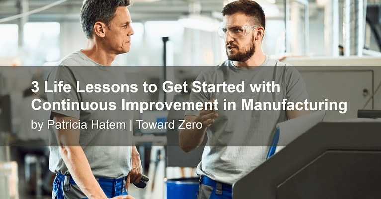 3 Life Lessons to Get Started with Continuous Improvement in Manufacturing