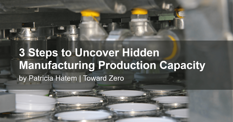 3 Steps to Uncover Hidden Manufacturing Production Capacity