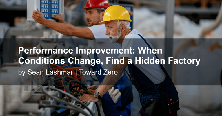 Performance Improvement: When Conditions Change, Find a Hidden Factory