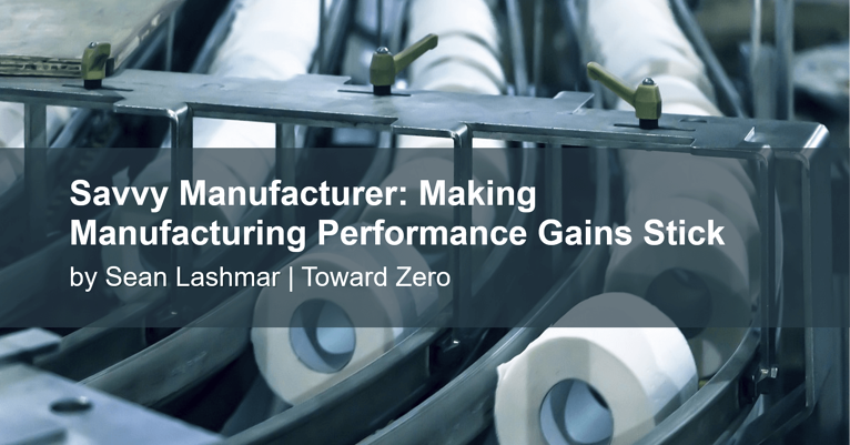 Savvy Manufacturer: Making Manufacturing Performance Gains Stick