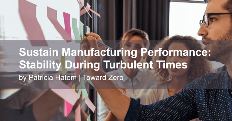 Sustain Manufacturing Performance: Stability During Turbulent Times
