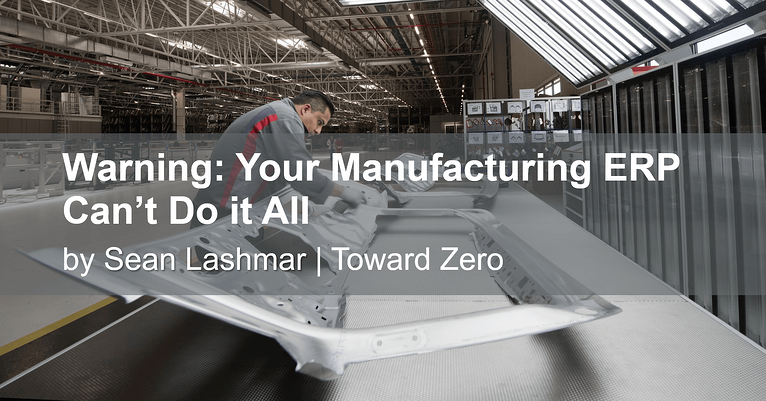Warning: Your Manufacturing ERP Can't Do it All