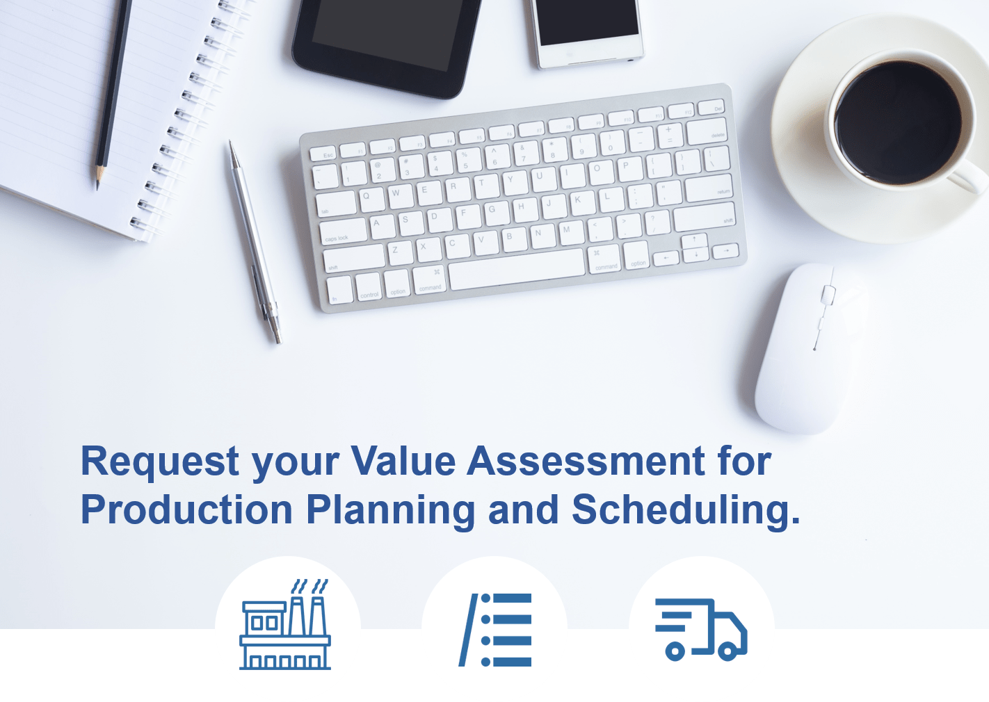 Production Planning and Scheduling Value Assessment Request