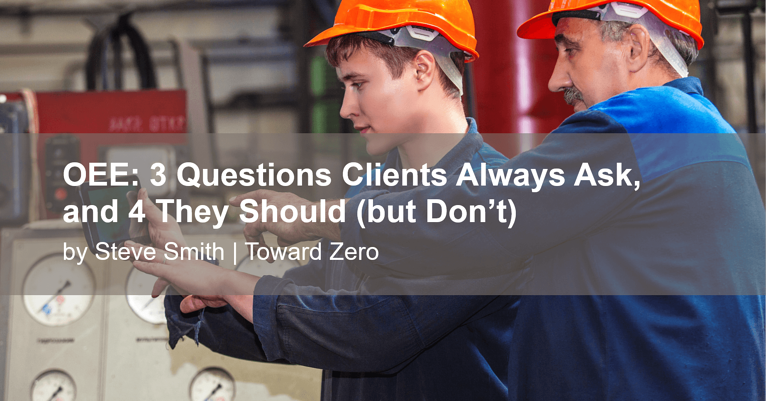 OEE: 3 Questions Clients Always Ask, and 4 They Should (but Don't)